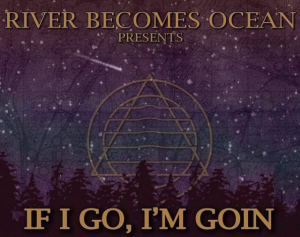 River Becomes Ocean - If I Go I'm Going